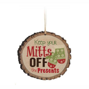 Mitts off the presents log look ornament